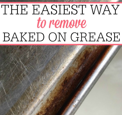 the easiest way to remove baked on grease