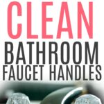 how to clean bathroom faucet handles